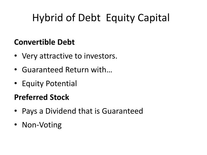 Hybrid of Debt  Equity Capital