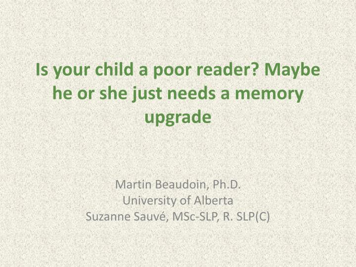 Is your child a poor reader maybe he or she just needs a memory upgrade