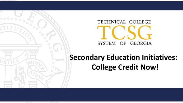 Secondary education initiatives college credit now