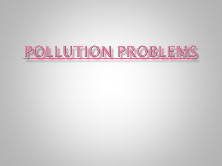 Pollution Problems