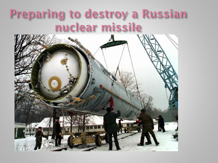 Preparing to destroy a Russian nuclear missile