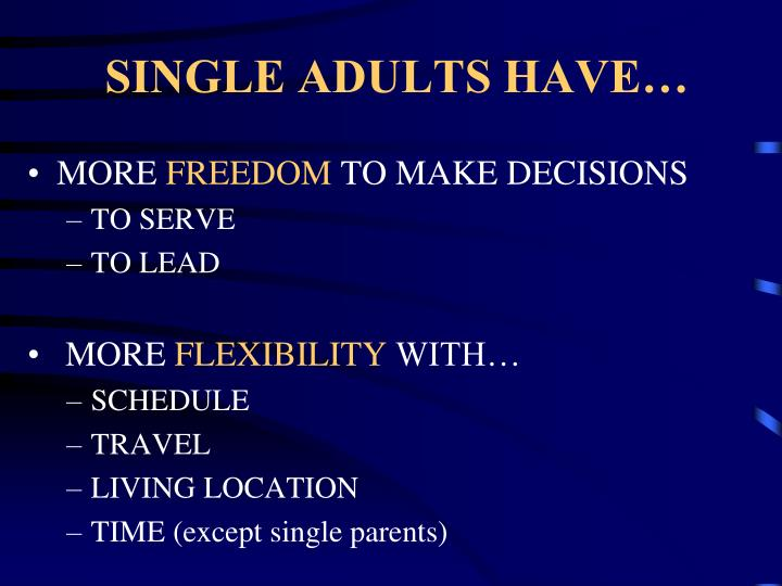 SINGLE ADULTS HAVE…