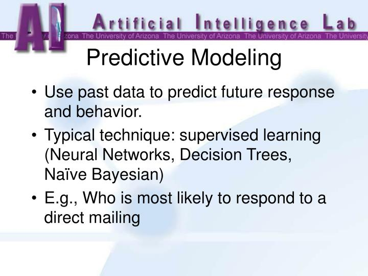 Use past data to predict future response and behavior.