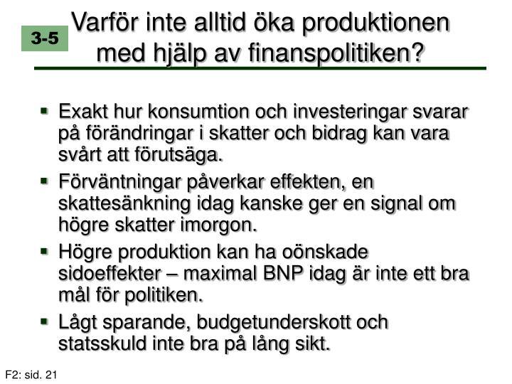 Varför inte alltid öka produktionen med hjälp av finanspolitiken?