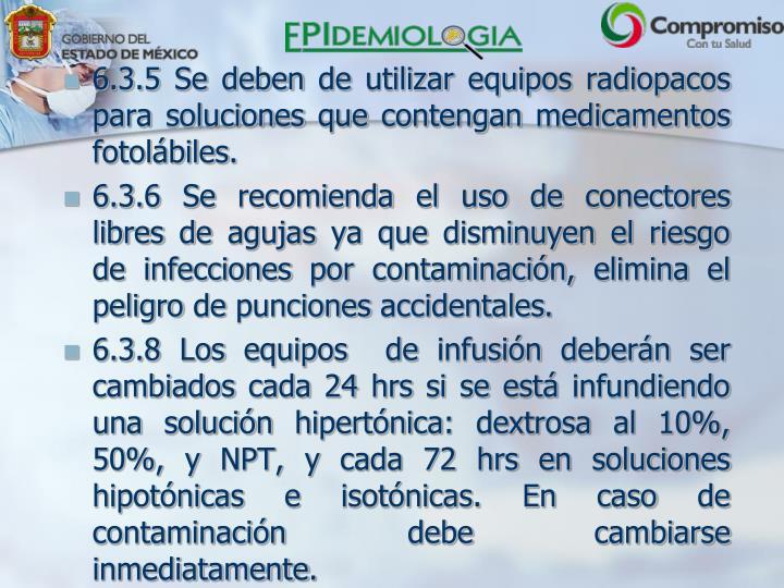 6.3.5 Se deben de utilizar equipos radiopacos para soluciones que contengan medicamentos fotolábiles.