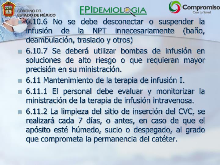6.10.6 No se debe desconectar o suspender la infusión de la NPT innecesariamente (baño, deambulación, traslado y otros)