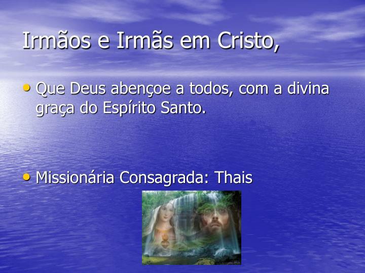 Irmãos e Irmãs em Cristo,