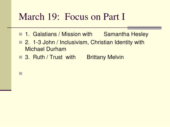 March 19:  Focus on Part I