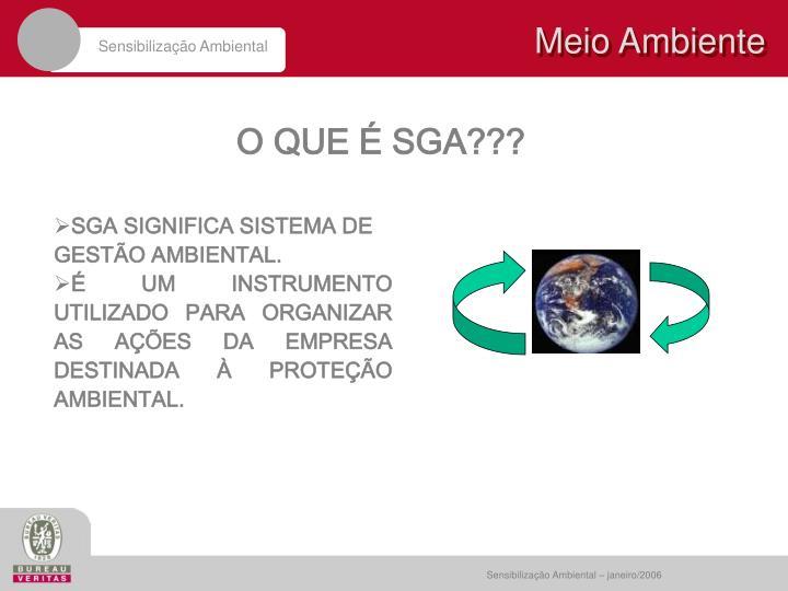 SGA SIGNIFICA SISTEMA DE GESTÃO AMBIENTAL.