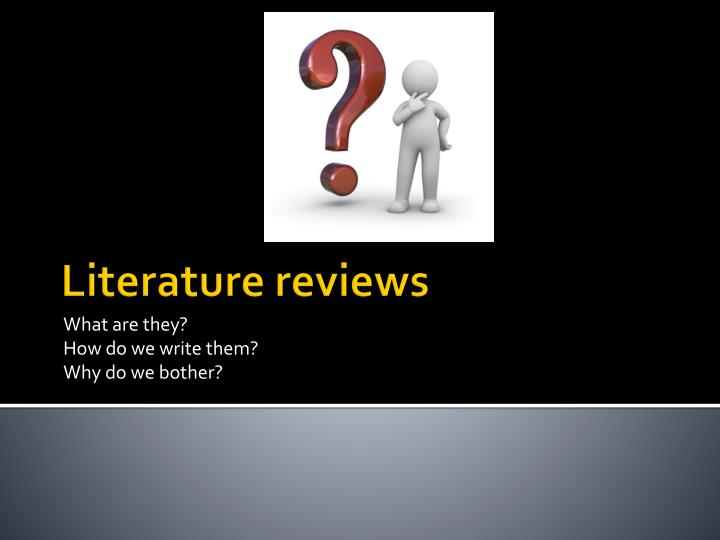 "the literature review what is it and why do it • the literature review provides a way for the novice researcher to convince the proposal the reviewers that she is knowledgeable about the related research and the ""intellectual traditions"" that support the proposed study."