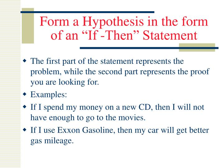 "Form a Hypothesis in the form of an ""If -Then"" Statement"