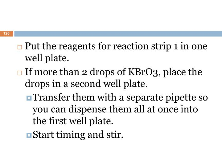 Put the reagents for reaction strip 1 in one well plate.