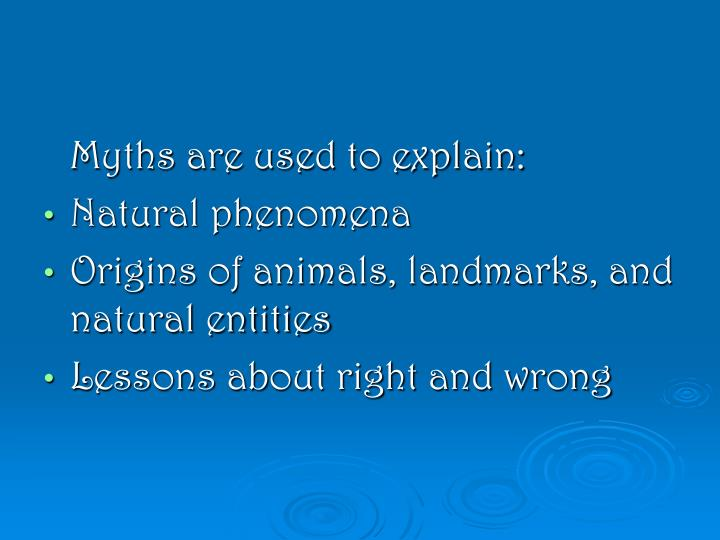 Myths are used to explain: