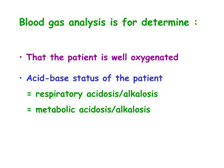 Blood gas analysis is for determine :