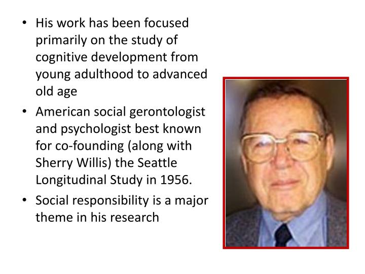 His work has been focused primarily on the study of cognitive development from young adulthood to advanced old age