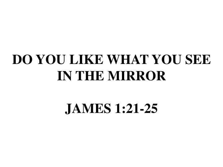 Do you like what you see in the mirror james 1 21 25
