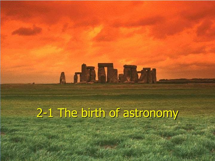 2-1 The birth of astronomy
