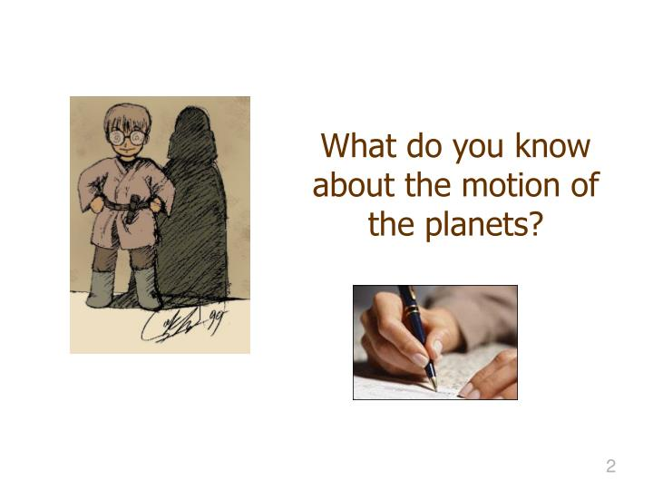 What do you know about the motion of the planets?