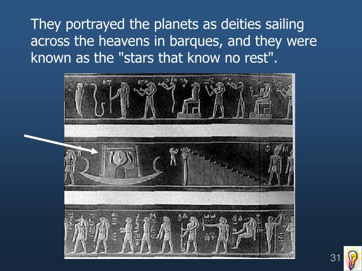 """They portrayed the planets as deities sailing across the heavens in barques, and they were known as the """"stars that know no rest""""."""