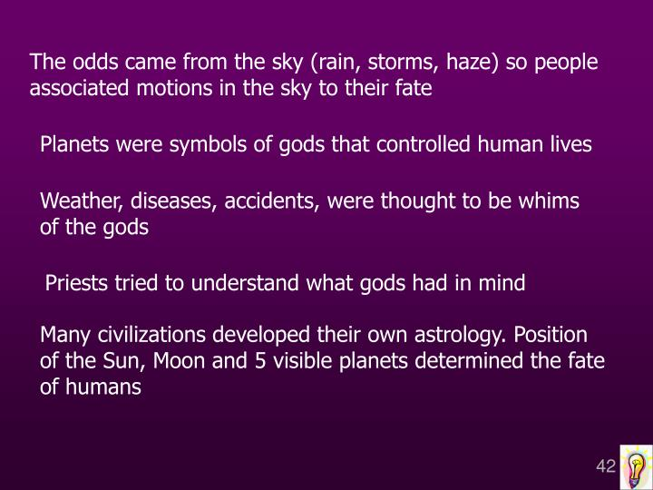 The odds came from the sky (rain, storms, haze) so people associated motions in the sky to their fate