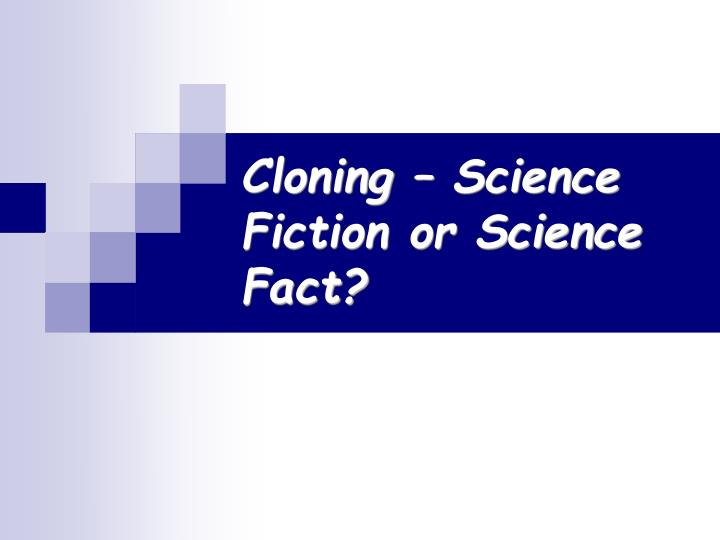 Cloning science fiction or science fact