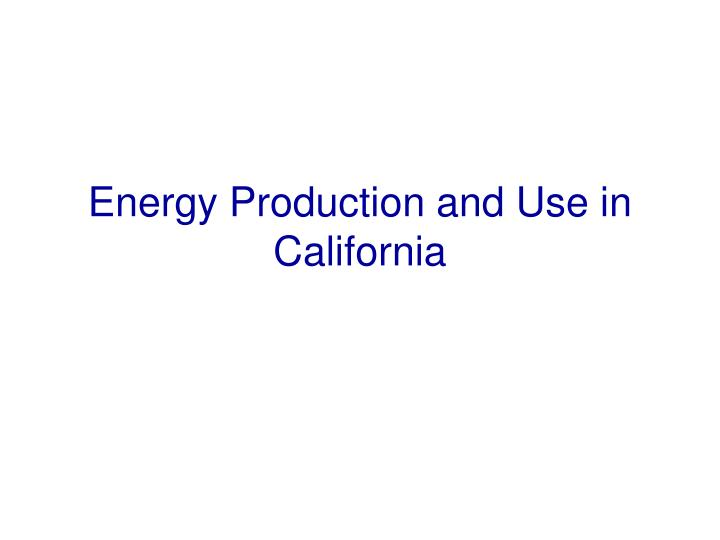Energy production and use in california