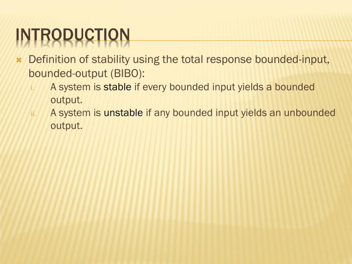 Definition of stability using the total response bounded-input, bounded-output (BIBO):
