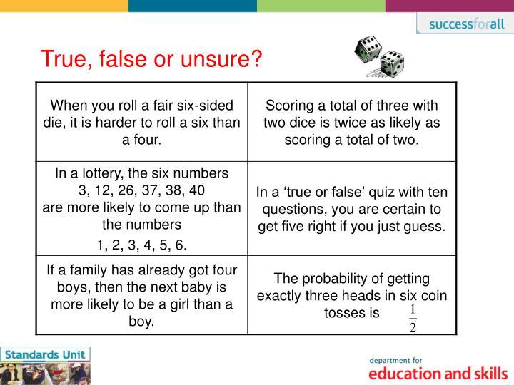 True, false or unsure?