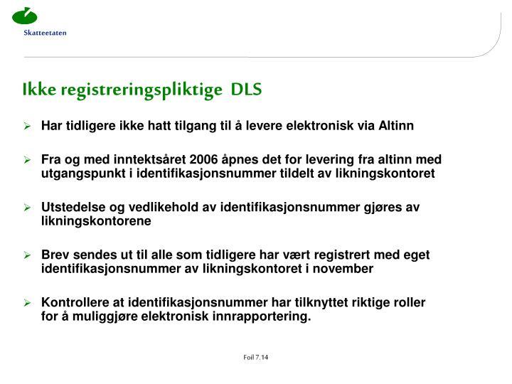 Ikke registreringspliktige  DLS