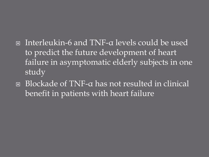 Interleukin-6 and TNF-α levels could be used to predict the future development of heart failure in asymptomatic elderly subjects in one study