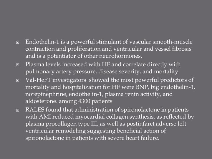 Endothelin-1 is a powerful stimulant of vascular smooth-muscle contraction and proliferation and ventricular and vessel fibrosis and is a potentiator of other neurohormones.