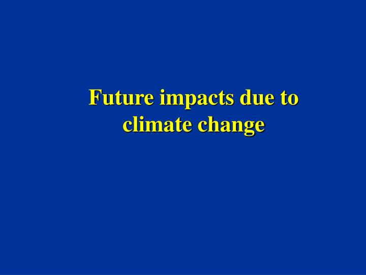 Future impacts due to