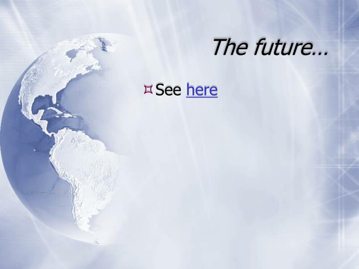 The future…