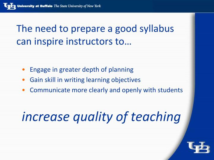 The need to prepare a good syllabus can inspire instructors to…
