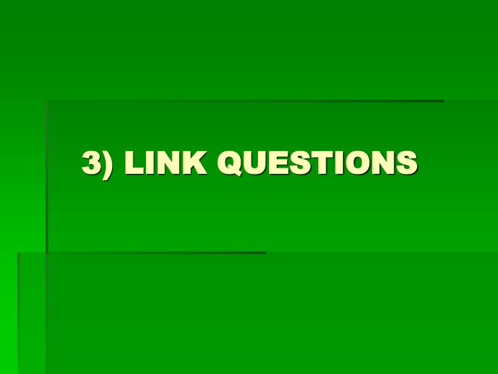 3) LINK QUESTIONS