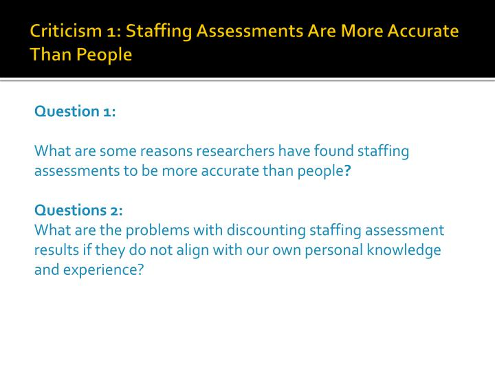 Criticism 1: Staffing Assessments Are More Accurate Than People