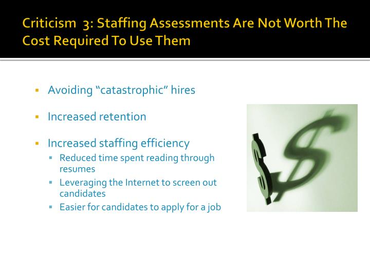 Criticism  3: Staffing Assessments Are Not Worth The Cost Required To Use Them