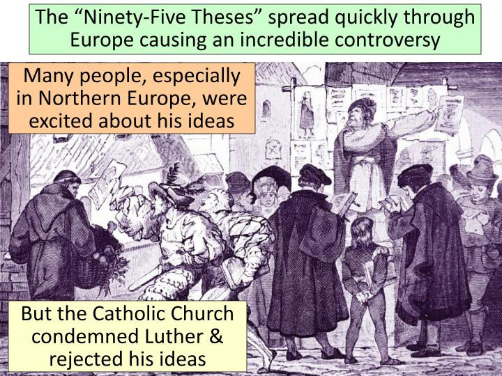 The Ninety-Five Theses spread quickly through Europe causing an incredible controversy