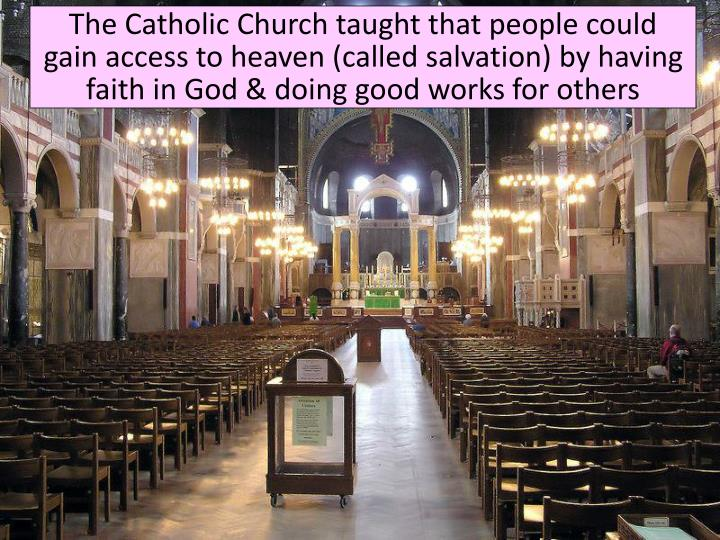 The Catholic Church taught that people could