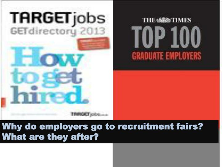 Why do employers go to recruitment fairs?
