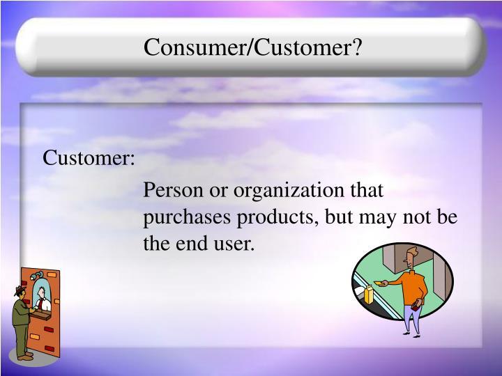 Consumer/Customer?
