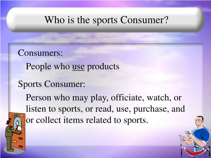 Who is the sports Consumer?