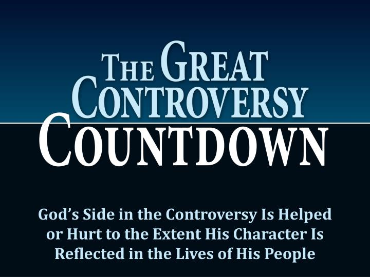 God's Side in the Controversy Is Helped or Hurt to the Extent His Character Is Reflected in the Li...