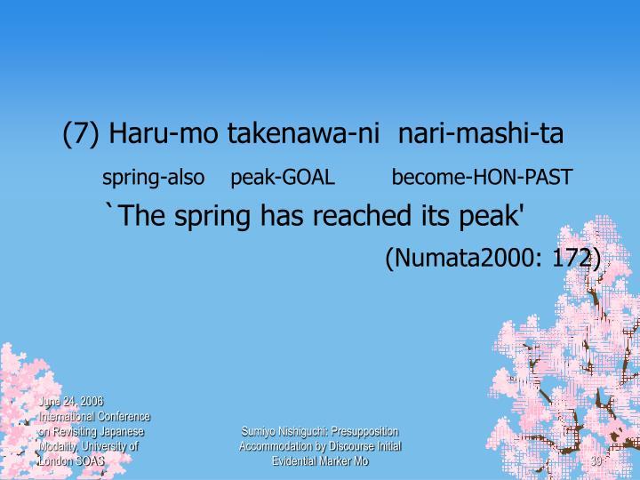 (7) Haru-mo takenawa-ni  nari-mashi-ta