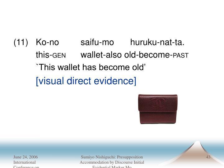 (11)Ko-no saifu-mo   huruku-nat-ta.
