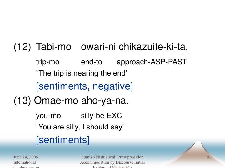 (12) Tabi-mo owari-ni chikazuite-ki-ta.