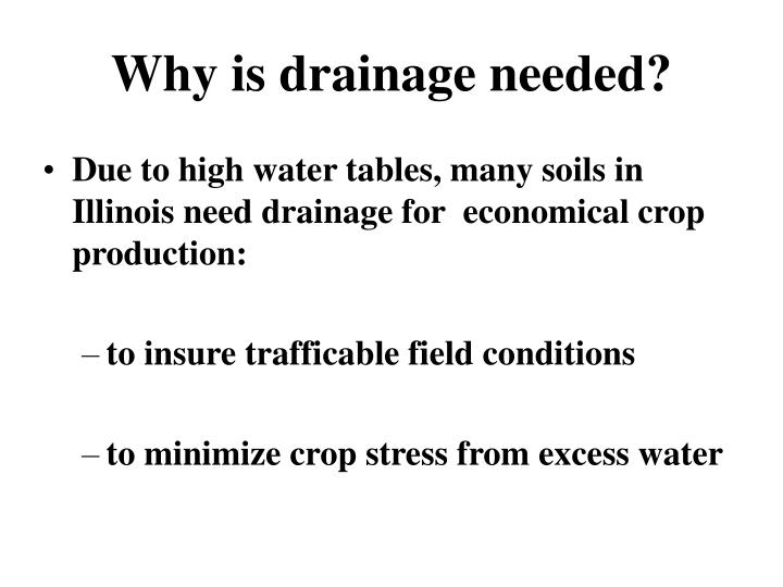 Why is drainage needed