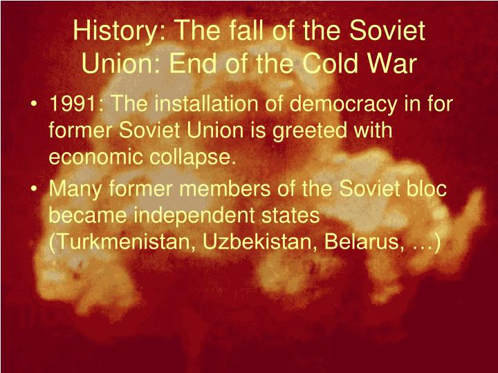 History: The fall of the Soviet Union: End of the Cold War