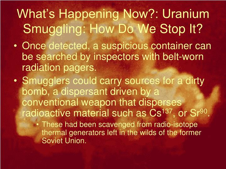 What's Happening Now?: Uranium Smuggling: How Do We Stop It?