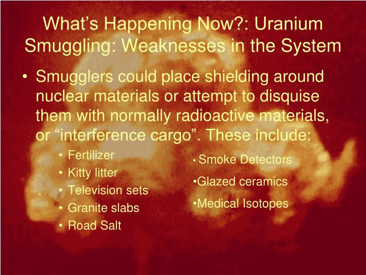 What's Happening Now?: Uranium Smuggling: Weaknesses in the System